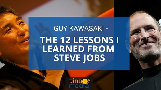 Guy Kawasaki – The 12 Lessons I Learned from Steve Jobs